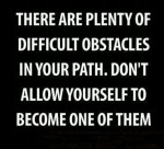 obstacles, don't be your own